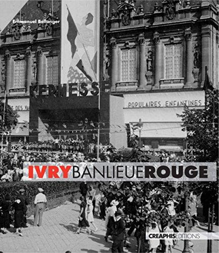 Ivry, banlieue rouge. Capitale du communisme français, XXème siècle par Emmanuel Bellanger