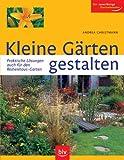 Kleine Gärten gestalten: Praktische Lösungen -auch für den Reihenhaus-Garten. Der zuverlässige Gartenberater