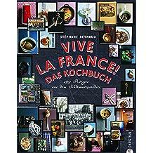 Vive la France! Das Kochbuch: 299 Rezepte aus dem Schlemmerparadies