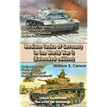Medium Tanks of Germany in the World War II (Extended edition): Unique modern and old world war technology