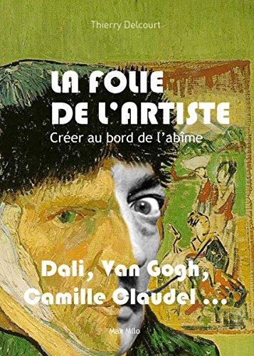 La folie de l'artiste: Créer au bord de l'abîme - Essais - documents (ESSAIS DOCUMENT) par Thierry Delcourt