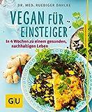 Vegan für Einsteiger: In 4 Wochen zu einem gesunden, nachhaltigen Leben