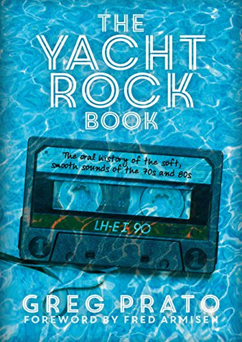 The Yacht Rock Book: The oral history of the soft, smooth sounds of the 70s and 80s (English Edition)