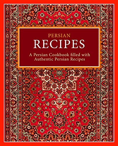 Persian Recipes: A Persian Cookbook Filled with Authentic Persian Recipes (English Edition)