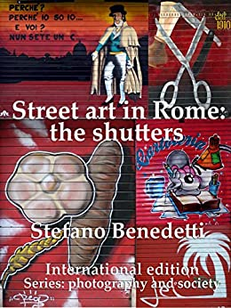 Street art in Rome: the shutters (Series: photography and society Book 3) (English Edition) di [Benedetti, Stefano]