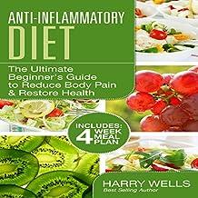 Anti-Inflammatory Diet: The Ultimate Beginner's Guide to Reduce Body Pain & Restore Health + 4 Week Meal Plan