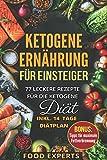 Ketogene Ernährung für Einsteiger: 77 leckere Rezepte für die Ketogene Diät inkl. 14 Tage Diätplan - Food Experts