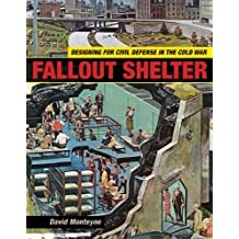 Fallout Shelter: Designing for Civil Defense in the Cold War (Architecture, Landscape and Amer Culture) by David Monteyne (2011-04-08)