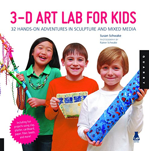 3D Art Lab for Kids: 32 Adventures in Sculpture and Mixed Media (Lab Series)