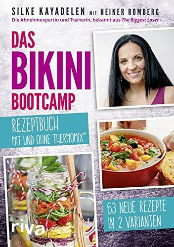 Das Bikini-Bootcamp - Rezeptbuch mit und ohne Thermomix®: 63 Rezepte in 2 Varianten