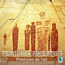 Peintures rupestres : prémices de l'art : Art préhistorique et pétroglyphes. Calendrier mural 2017