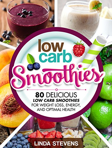 Low Carb Smoothies: 80 Delicious Low Carb Smoothies For Weight Loss ...