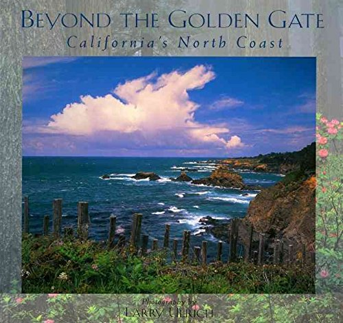 beyond-the-golden-gate-californias-north-coast-by-author-larry-ulrich-published-on-august-2001