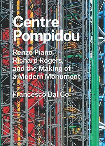 centre-pompidou-renzo-piano-richard-rogers-and-the-making-of-a-modern-monument