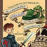L'histoire du roi mesquin, de l'honorable chevalier et du dragon extraordinaire: (Livres enfants)
