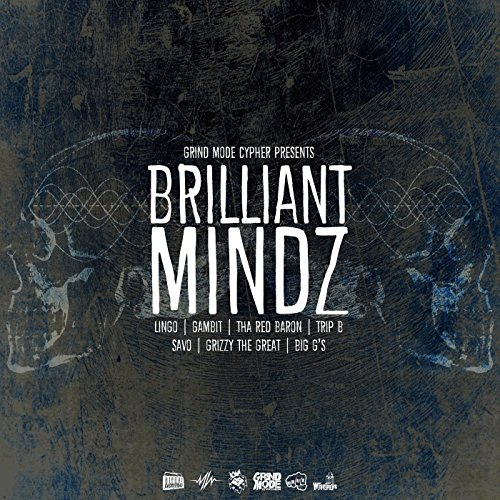 Brilliant Mindz (feat. Gambit, tha Red Baron, Trip B, Savo, Grizzy the Great & Big G's)