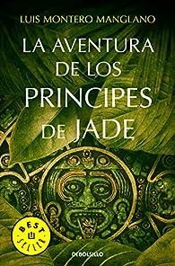 La aventura de los Príncipes de Jade par Luis Montero Manglano