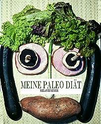 Meine Paleo Diät: Abnehmen mit Steinzeit Ernährung, Pur und Gesund