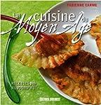 La cuisine du Moyen Age : Recettes po...