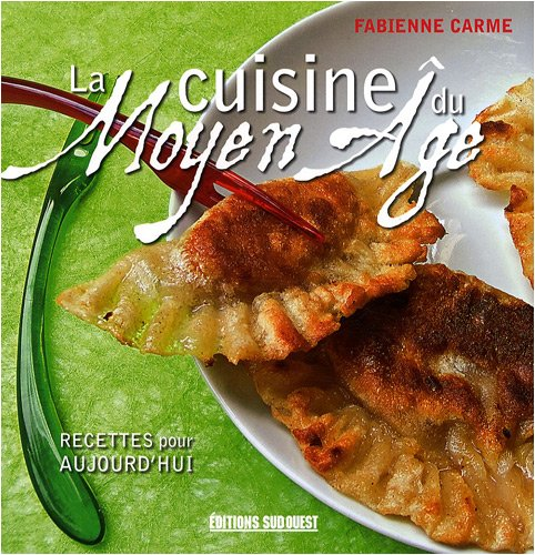 La cuisine du Moyen Age : Recettes pour aujourd'hui par Fabienne Carme