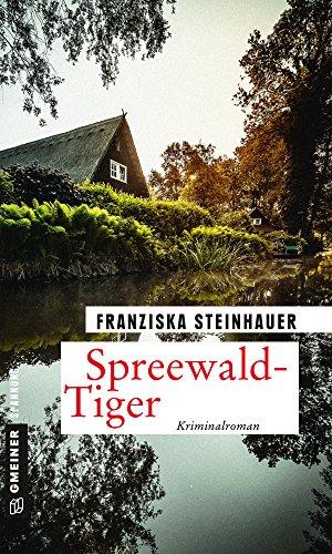 Spreewald-Tiger: Peter Nachtigalls 11. Fall (Kriminalromane im GMEINER-Verlag)
