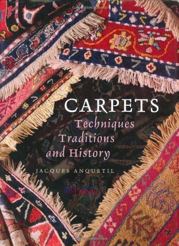 Carpets (Techniques, Traditions and History) by Jacques Anquetil (2003-10-01)