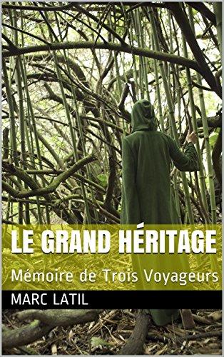Le Grand Héritage: Mémoire de Trois Voyageurs (Chroniques de l'Ancien Monde t. 1)
