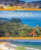 Bildband Madeira: Highlights Madeira - Die 50 Ziele, die Sie gesehen haben sollten - Entdecken Sie mit diesem Reiseführer die 50 schönsten Reiseziele für Ihren Wanderurlaub auf der Blumeninsel Madeira - Udo Bernhart