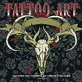 Tattoo art. L'arte del tatuaggio. Ispirazioni con l'inchiostro per colorare il tuo corpo. Ediz. illustrata