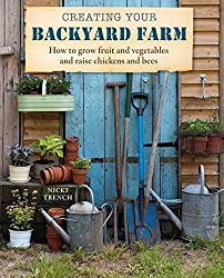 Creating Your Backyard Farm: How to grow fruit and vegetables and raise chickens and bees by Nicki Trench (2013-02-14)