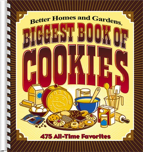 Biggest Book of Cookies: 475 All-time Favorites (Better Homes & Gardens) (Homes And Cookies Gardens Better)