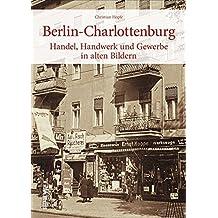 Berlin-Charlottenburg, Handel, Handwerk und Gewerbe, über 160 historische Fotografien und Archivbilder über alteingesessene Traditionsfirmen in einem Bildband. (Sutton Archivbilder)