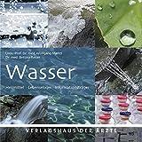 Wasser: Heilmittel - Lebenselixier - Informationsträger