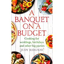 A Banquet on a Budget: Cooking for weddings, birthdays and other big parties