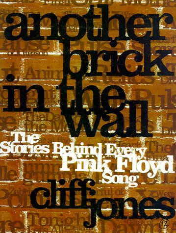 Another Brick in the Wall: The Stories Behind Every Pink Floyd Song