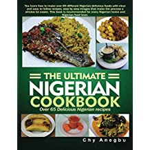 Ultimate Nigerian Cookbook: Over 65 Delicious Nigerian Recipes (English Edition)