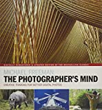 The Photographer's Mind Remastered: Creative Thinking for Better Digital Photos (The Photographer's Eye, Band 8)