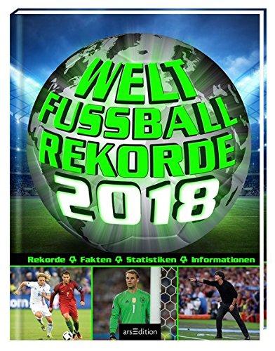 Welt-Fußball-Rekorde 2018: Rekorde - Fakten - Statistiken - Informationen Deutschen Fußball
