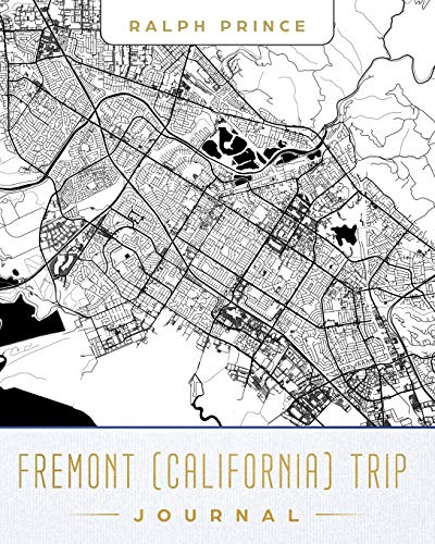 Fremont (California) Trip Journal: Lined Travel Journal/Diary/Notebook With Map Cover Art