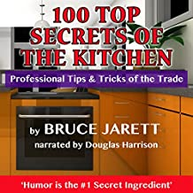 100 Top Secrets of the Kitchen: Professional Tips & Tricks of the Trade