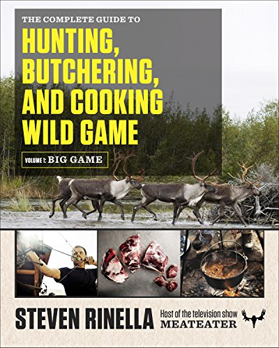 The Complete Guide to Hunting, Butchering, and Cooking Wild Game: Volume 1: Big Game (English Edition)