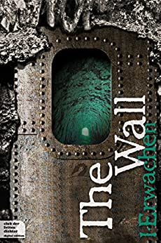 https://www.amazon.de/Wall-Teil-1-Erwachen-ebook/dp/B00O6TM3MO/ref=sr_1_2?s=books&ie=UTF8&qid=1419839106&sr=1-2&keywords=the+wall