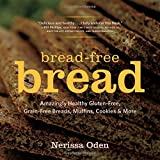 Bread-Free Bread - Amazingly Healthy Gluten-Free, Grain-Free Breads, Muffins, Cookies & More by Nerissa Oden (6-Jan-2015) Paperback