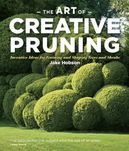 The Art of Creative Pruning: Inventive Ideas for Training and Shaping Trees and Shrubs by Hobson, Jake (2011) Hardcover