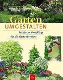 Gärten umgestalten: Praktische Vorschläge für alle Gartenbereiche