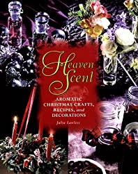 Heaven Scent: Aromatic Christmas Crafts, Recipes, and Decorations