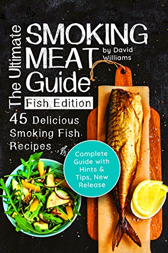The Ultimate Smoking Meat Guide: Fish Edition: 45 Delicious Smoking Fish Recipes (English Edition)