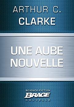 Une aube nouvelle par [Clarke, Arthur C.]