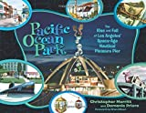 Pacific Ocean Park: The Rise and Fall of Los Angeles' Space Age Nautical Pleasure Pier by Christopher Merritt (2014-07-22)