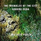 Wrinkles of the City: Havana Cuba